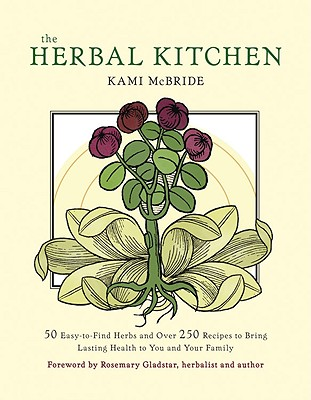 The Herbal Kitchen By Mcbride, Kami/ Gladstar, Rosemary (FRW)